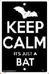Keep Calm It's Just a Bat Sign